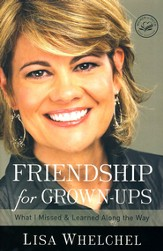 Friendship for Grown-Ups: What I Missed and Learned Along the Way - eBook