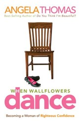 When Wallflowers Dance: Becoming a Woman of Righteous Confidence - eBook