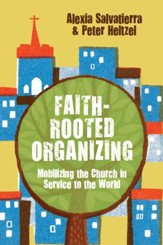 Faith-Rooted Organizing: Mobilizing the Church in Service to the World - eBook