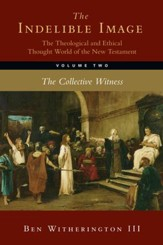 The Indelible Image: The Theological and Ethical Thought World of the New Testament, Volume Two: The Collective Witness - eBook