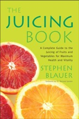 The Juicing Book: A Complete Guide to the Juicing of Fruits and Vegetables for Maximum Health - eBook
