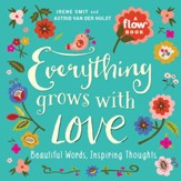 Everything Grows with Love: Beautiful Words, Inspiring Thoughts