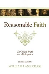 Reasonable Faith: Christian Truth and Apologetics, Third Edition