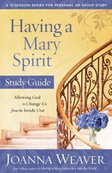 Having a Mary Spirit Study Guide: Allowing God to Change Us from the Inside Out - eBook