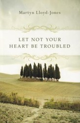 Let Not Your Heart Be Troubled (D. Martyn Lloyd-Jones)