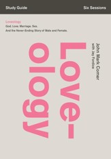 Loveology Study Guide: God. Love. Marriage. Sex. And the Never-Ending Story of Male and Female. - eBook