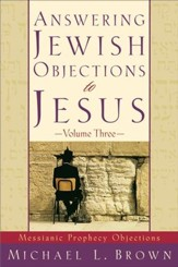 Answering Jewish Objections to Jesus : Volume 3: Messianic Prophecy Objections - eBook