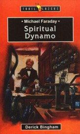 Michael Faraday: Spiritual Dynamo,  Trail Blazers Series