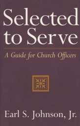 Selected to Serve: A Guide for Church Officers