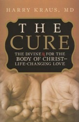 The Cure: The Divine Rx for the Body of Christ--Life Changing Love