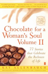 Chocolate for a Woman's Soul, Volume II: 77 Stories That Celebrate the Richness of Life