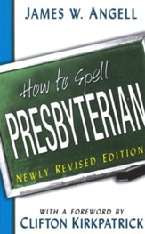 How to Spell Presbyterian: Newly Revised Edition