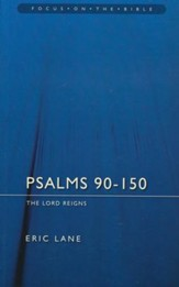 Psalms: 90-150: The Lord Reigns (Focus on the Bible)