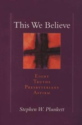 This We Believe: Eight Truths Presbyterians Affirm
