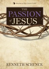 The Passion of Jesus: Thirty Days of Deeper Devotion in Mark - eBook