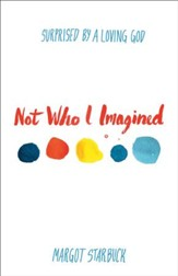Not Who I Imagined: Surprised by a Loving God - eBook