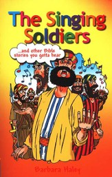 The Singing Soldiers: and other Bible stories you gotta hear