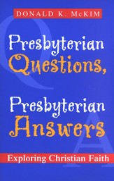 Presbyterian Questions, Presbyterian Answers: Exploring Christian Faith