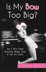Is My Bow Too Big? How I went from SNL to the Tea Party