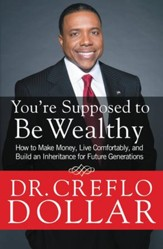 You're Supposed to Be Wealthy: How to Make Money, Live Comfortably, and Build an Inheritance for Future Generations - eBook
