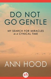 Do Not Go Gentle: My Search for Miracles in a Cynical Time - eBook