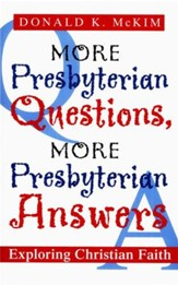 More Presbyterian Questions, More Presbyterian Answers: Exploring Christian Faith