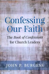 Confessing Our Faith: The Book of Confessions for Church Leaders