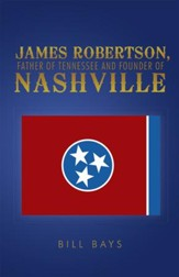 James Robertson, Father of Tennessee and Founder of Nashville - eBook
