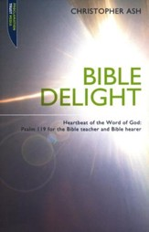 Bible Delight: Psalm 119 for the Bible Teacher and Bible Hearer
