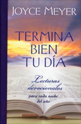 Termina Bien Tu Dia: Lecturas Devocionales Para Cada Noche Del Ano, Ending Your Day Right: Devotions for Every Evening of the Year