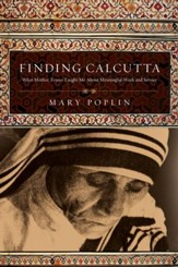 Finding Calcutta: What Mother Teresa Taught Me About Meaningful Work and Service - eBook
