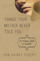 Things Your Mother Never Told You: A Woman's Guide to Sexuality - eBook