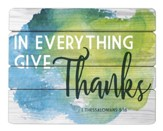 In Everything Give Thanks, I Thessalonians 5:18, Pallet SiGN