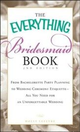 The Everything Bridesmaid Book: From bachelorette party planning to wedding ceremony etiquette