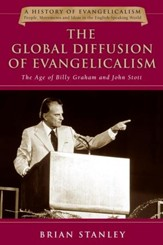 The Global Diffusion of Evangelicalism: The Age of Billy Graham and John Stott - eBook