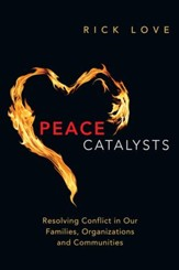Peace Catalysts: Resolving Conflict in Our Families, Organizations and Communities - eBook