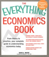 The Everything Economics Book: From theory to practice, your complete guide