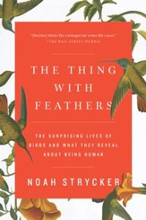 The Thing with Feathers: The Surprising Lives of Birds and What They Reveal About Being Human - eBook