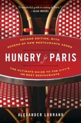 Hungry for Paris (second edition): The Ultimate Guide to the City's 109 Best Restaurants - eBook