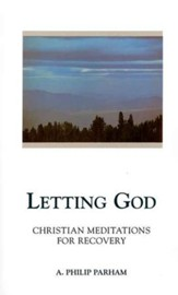 Letting God: Christian Meditations for Recovery