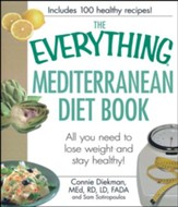The Everything Mediterranean Diet Book: All you need to lose weight and stay healthy!