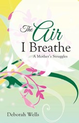 The Air I Breathe: A Mother's Struggles - eBook