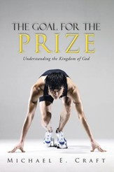 The Goal for the Prize: Understanding the Kingdom of God - eBook