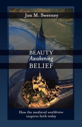 Beauty Awakening Belief: How the Medieval Worldview Inspires Faith Today - eBook