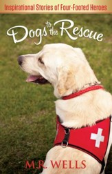 Dogs to the Rescue: Inspirational Stories of Four-Footed Heroes - eBook