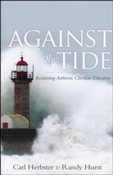 Against the Tide: Reclaiming Authentic Christian Education