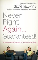 Never Fight Again . . . Guaranteed: A Groundbreaking Guide to a Winning Marriage - eBook