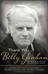 Thank You, Billy Graham: A Tribute to the Life and Ministry of Billy Graham - eBook