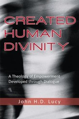 Created Human Divinity: A Theology of Empowerment Developed through Dialogue - eBook