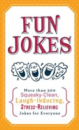 Fun Jokes: More Than 500 Squeaky-Clean, Laugh-Inducing, Stress-Relieving Jokes for Everyone - eBook